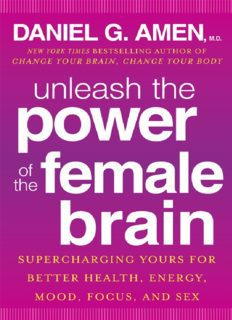 Unleash the Power of the Female Brain Supercharging Yours for Better Health, Energy, Mood, Focus, and Sex