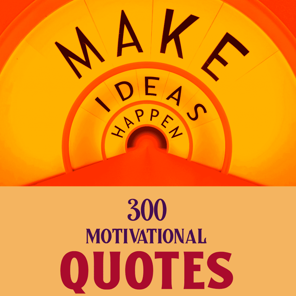 300 Motivational Quotes To Keep You Inspired