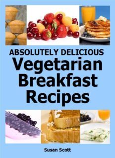 Absolutely Delicious Vegetarian Breakfast Recipes - 30 Days Worth of Vegetarian Breakfasts Almost