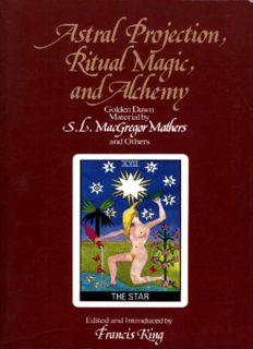 Astral projection, ritual magic, and alchemy Golden Dawn material by S.L. MacGregor Mathers and others