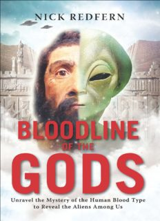Bloodline of the Gods Unravel the Mystery in the Human Blood Type to Reveal the Aliens Among Us