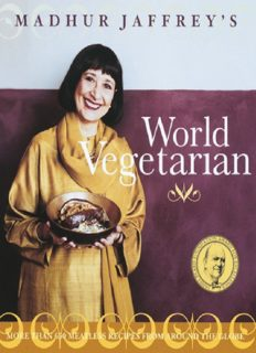 Madhur Jaffrey's World Vegetarian More Than 650 Meatless Recipes from Around the World