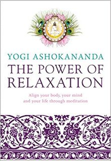 Power of Relaxation Align Your Body, Your Mind, and Your Life Through Meditation