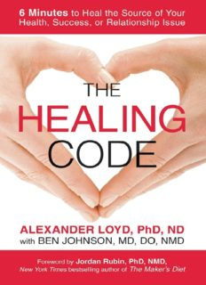 The Healing Code 6 Minutes to Heal the Source of Your Health, Success, or Relationship Issue