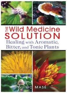 The Wild Medicine Solution Healing with Aromatic, Bitter, and Tonic Plants