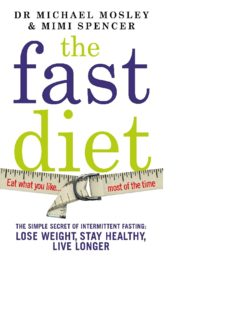 The fast diet the secret of intermittent fasting — lose weight, stay healthy, live longer