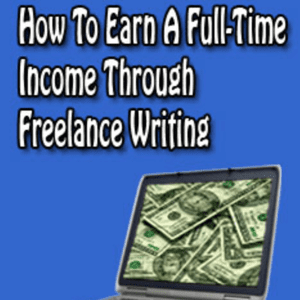 How To Earn A Full-Time Income Thru Freelance Writing (5 Audio Presentations)