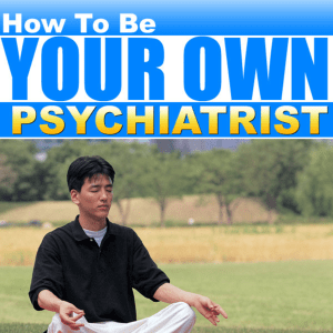 How To Be Your Own Psychiatrist: (11 Audio Presentations)