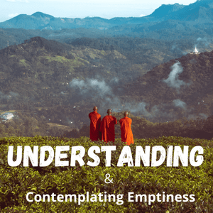 Understanding and Contemplating Emptiness: (Over 2 Hours)